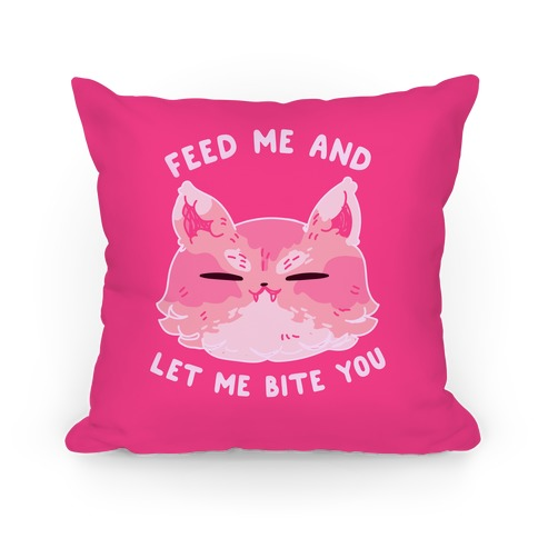 Feed Me And Let Me Bite You Pillow