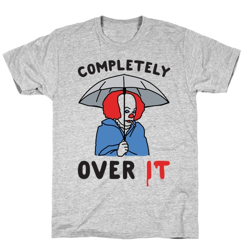 Completely Over It Parody T-Shirt