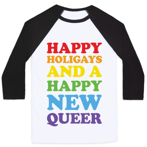 Happy Holigays And A Happy New Queer Baseball Tee