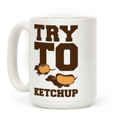 Try To Ketchup Dachshund Wiener Dogs Coffee Mug