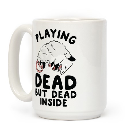 Playing Dead but Dead Inside Coffee Mug