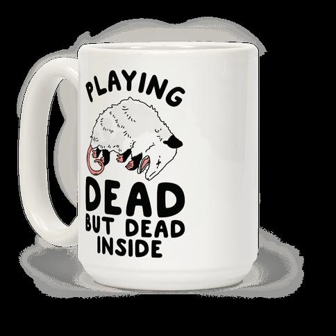 Playing Dead but Dead Inside Coffee Mug