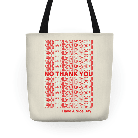 No Thank You Have a Nice Day Parody Tote