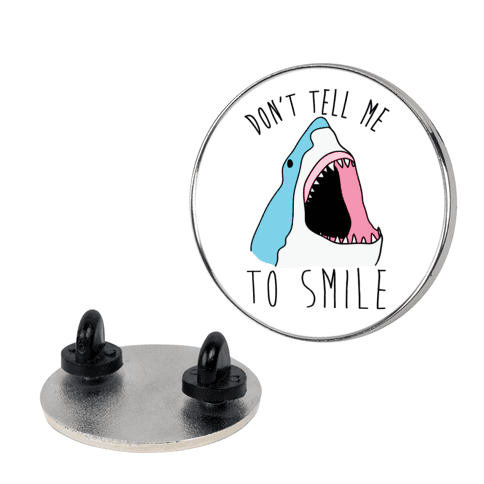 Don't Tell Me To Smile Shark pin
