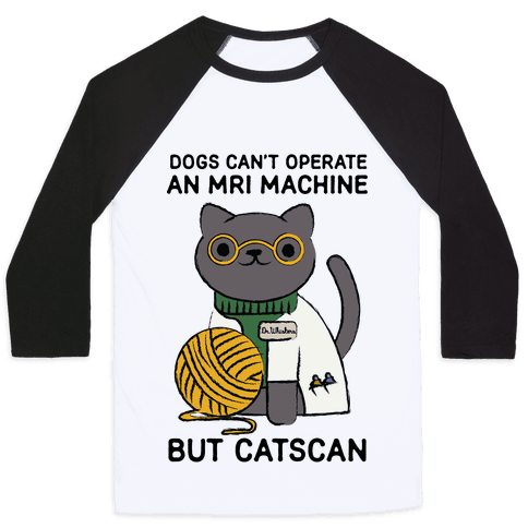Dogs Can't Operate an MRI Machine Baseball Tee