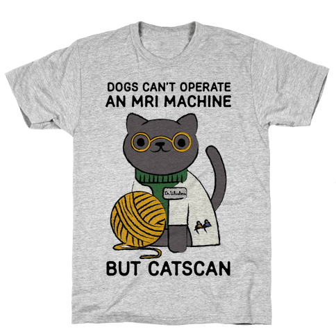 Dogs Can't Operate an MRI Machine Mens T-Shirt