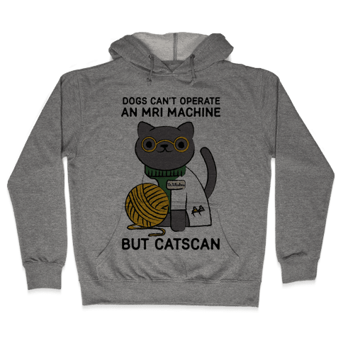 Dogs Can't Operate an MRI Machine Hooded Sweatshirt