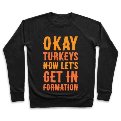 Okay Turkeys Now Let's Get In Formation Parody (White) Pullover