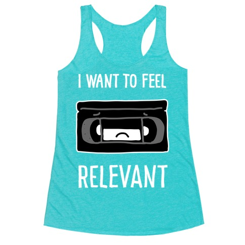 I Want to Feel Relevant (VHS Tape) Racerback Tank Top