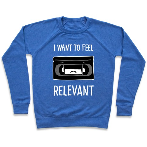 I Want to Feel Relevant (VHS Tape) Pullover
