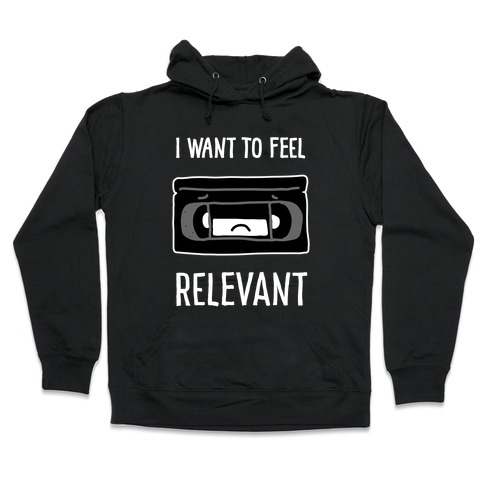 I Want to Feel Relevant (VHS Tape) Hooded Sweatshirt