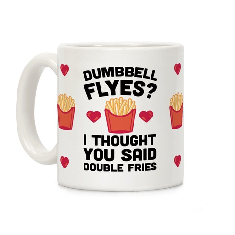 Dumbbell Flyes I Thought You Said Double Fries Coffee Mug
