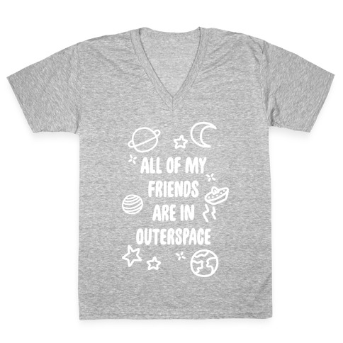All Of My Friends Are In Outerspace V-Neck Tee Shirt