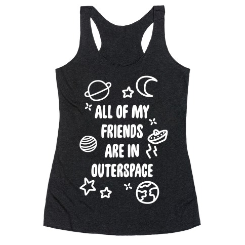 All Of My Friends Are In Outerspace Racerback Tank Top