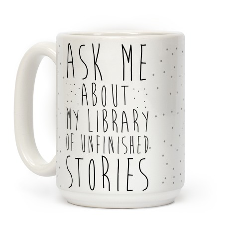 Ask Me About My Library of Unfinished Stories  Coffee Mug