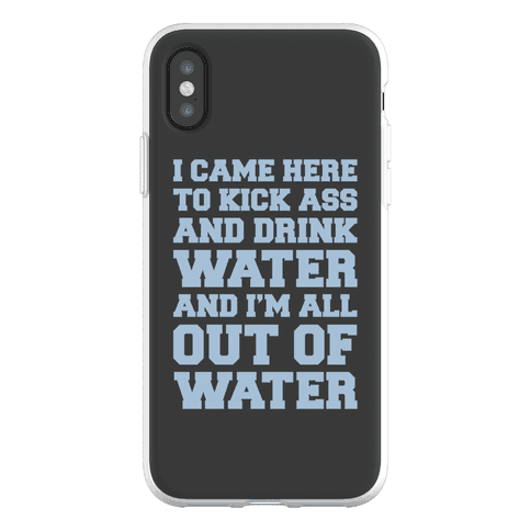 I Came Here To Kick Ass and Drink Water Parody Phone Flexi-Case