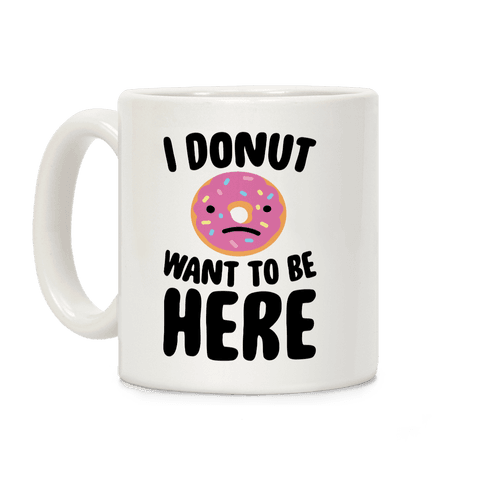 I Donut Want To Be Here Coffee Mug