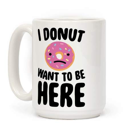 I Donut Want To Be Here