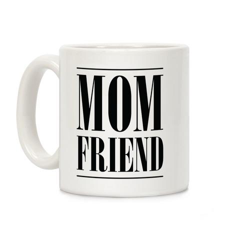 Mom Friend Coffee Mug
