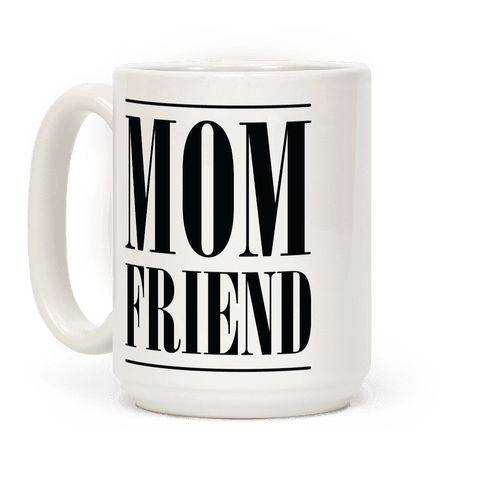 Mom Friend Coffee Mug