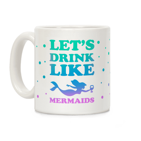 Let's Drink Like Mermaids Coffee Mug