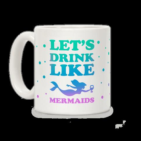 Let's Drink Like Mermaids Coffee Mug