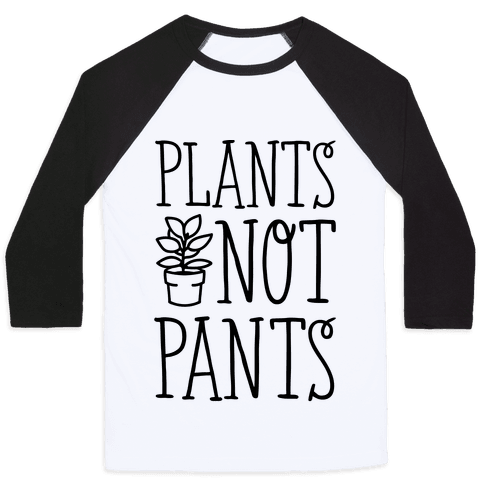 Plants Not Pants Baseball Tee