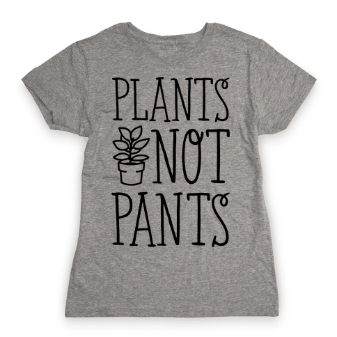 Plants Not Pants Womens T-Shirt