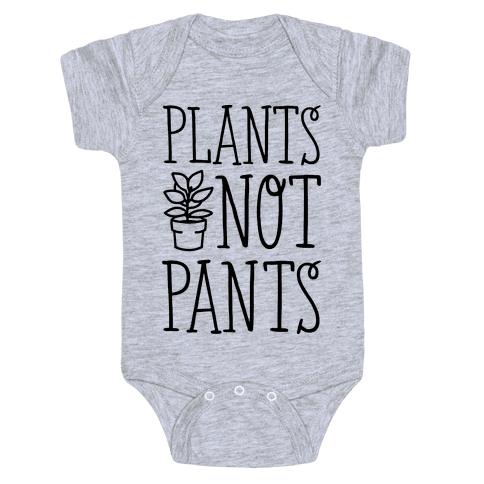 Plants Not Pants Baby Onesy