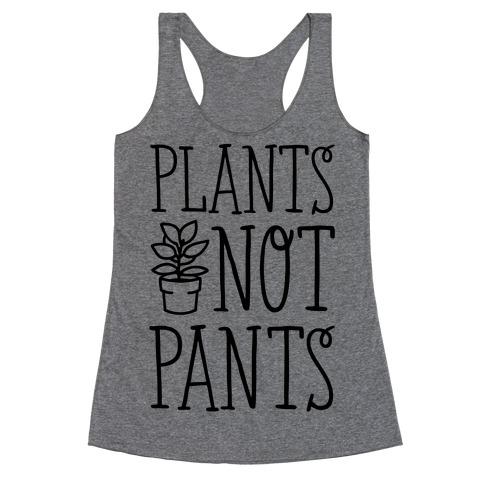 Plants Not Pants Racerback Tank Top