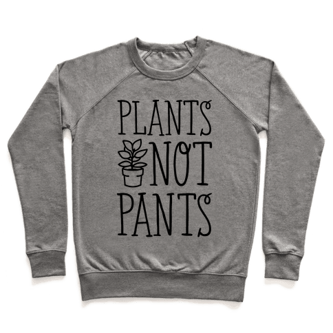 Plants Not Pants Pullover