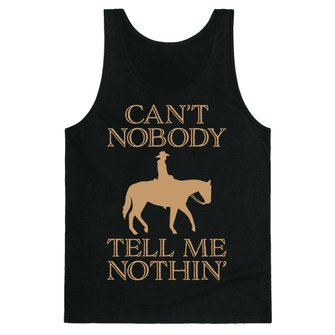 Can't Nobody Tell Me Nothin' Cowboy Tank Top