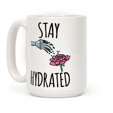 Stay Hydrated  Coffee Mug