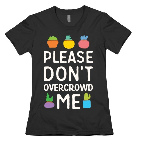 Please Don't Overcrowd Me Womens T-Shirt