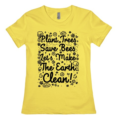 Save Trees Save Bees Let's Make The Earth Clean! Womens T-Shirt
