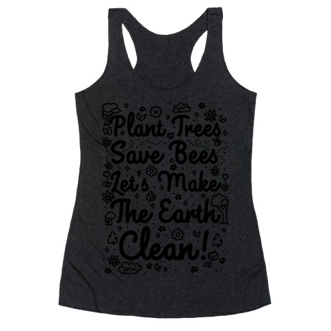 Save Trees Save Bees Let's Make The Earth Clean! Racerback Tank Top