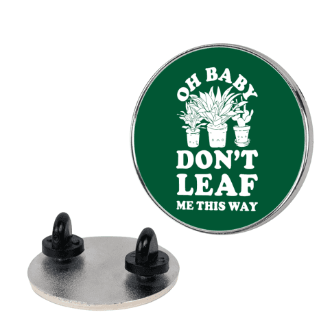 Oh Baby Don't Leaf Me This Way pin