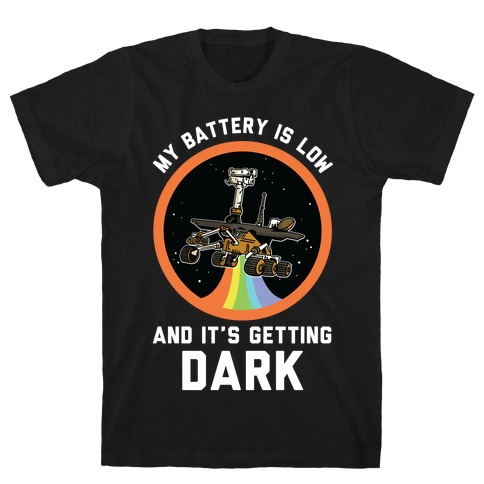 My Battery Is Low And It's Getting Dark (Mars Rover Oppy) T-Shirt