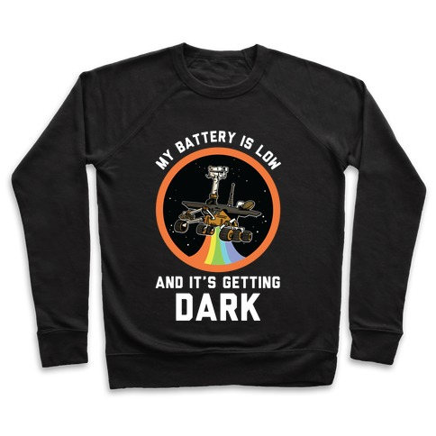 My Battery Is Low And It's Getting Dark (Mars Rover Oppy)  Pullover
