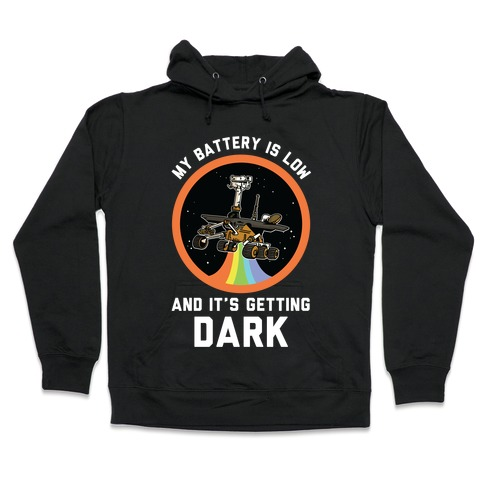 My Battery Is Low And It's Getting Dark (Mars Rover Oppy) Hooded Sweatshirt