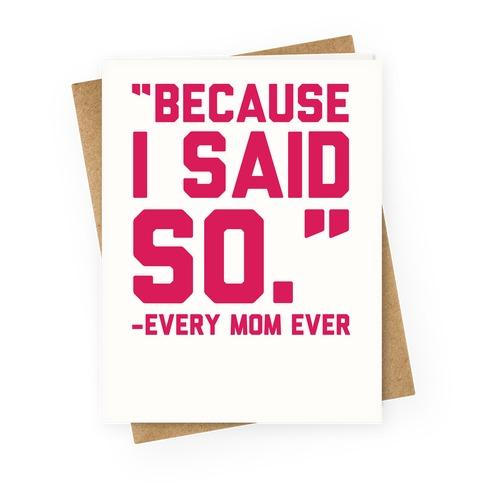 """Because I Said So""-Every Mom Ever Greeting Card"