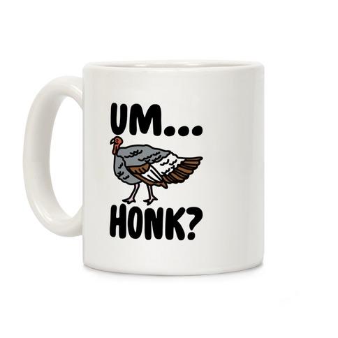 Um...Honk? (Turkey Goose Parody) Coffee Mug