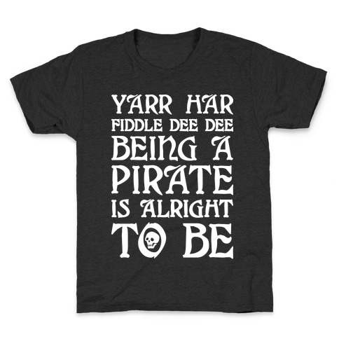 Yarr Har Fiddle Dee Dee Being A Pirate Is Alright To Be Kids T-Shirt