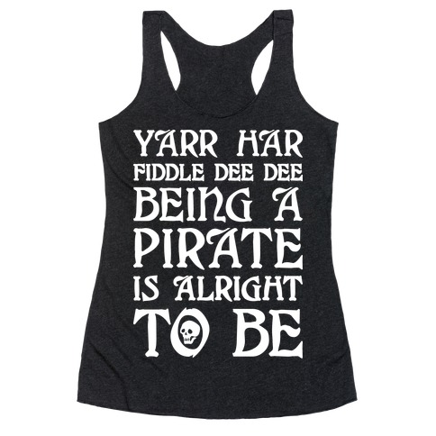 Yarr Har Fiddle Dee Dee Being A Pirate Is Alright To Be Racerback Tank Top