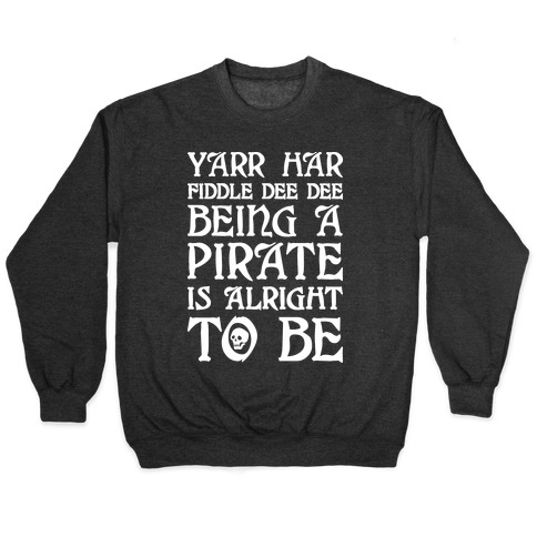 Yarr Har Fiddle Dee Dee Being A Pirate Is Alright To Be Pullover