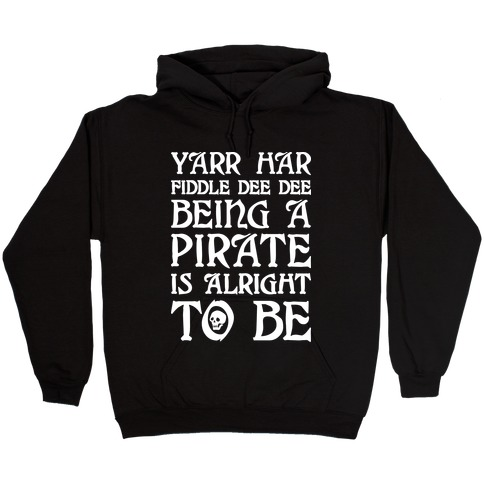Yarr Har Fiddle Dee Dee Being A Pirate Is Alright To Be Hooded Sweatshirt