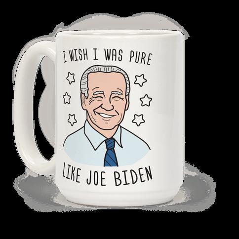 I Wish I Was Pure Like Joe Biden