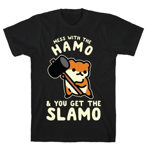 Mess With The Hamo you get the Slamo T-Shirt