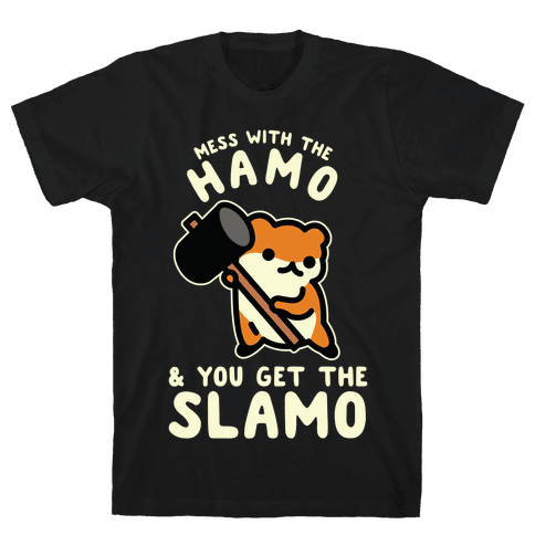 Mess With The Hamo you get the Slamo Mens T-Shirt