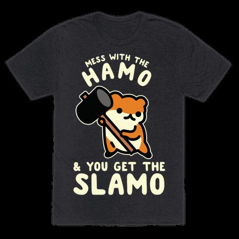 Mess With The Hamo you get the Slamo Mens T-Shirt